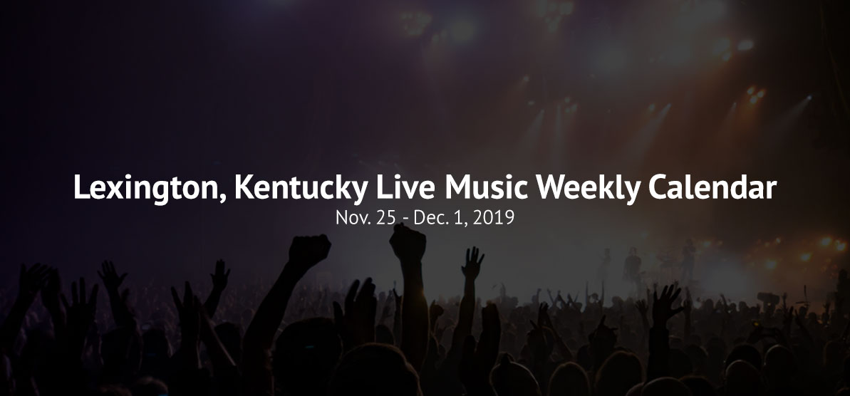 Lexington, Kentucky Live Music Weekly Calendar - Nov. 14 - Dec. 1, 2019